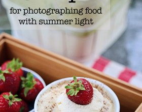 6 easy tips for photographing food with summer light | Eyes Bigger Than My Stomach
